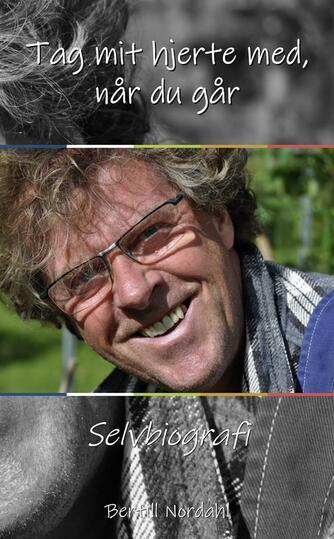Bertill Nordahl: Tag mit hjerte med, når du går : selvbiografi