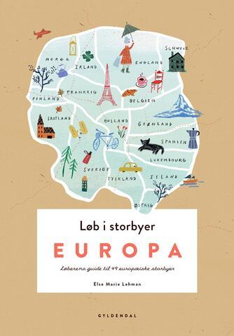Else Marie Lehman: Løb i storbyer - Europa : løberens guide til 49 europæiske storbyer