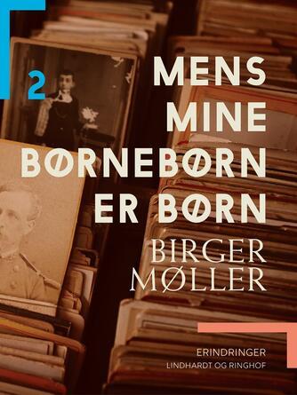 Birger Møller (f. 1941): Mens mine børnebørn er børn