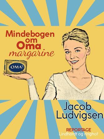 Jacob Ludvigsen (f. 1947): Mindebogen om Oma margarine : rapporten om margarinekrigen, tilegnet den danske husmor