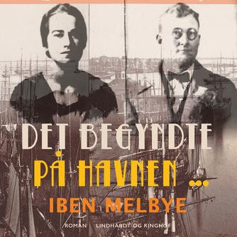Iben Melbye: Det begyndte på havnen -