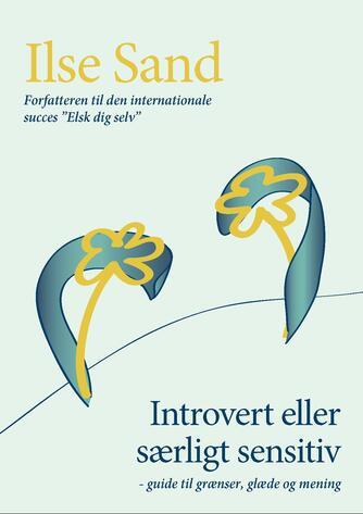 Ilse Sand: Introvert eller særligt sensitiv : guide til grænser, glæde og mening