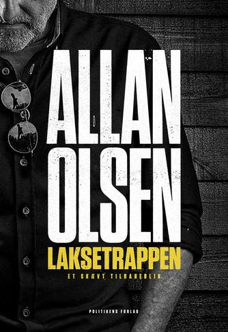 Allan Olsen (f. 1956): Laksetrappen : et skævt tilbageblik