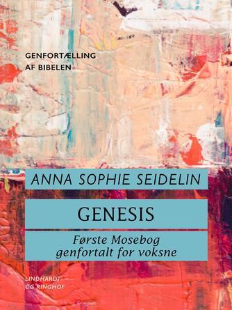 Anna Sophie Seidelin: Genesis : første mosebog genfortalt for voksne