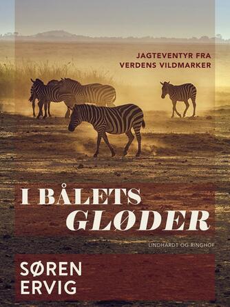 Søren Ervig: I bålets gløder : jagteventyr fra verdens vildmarker