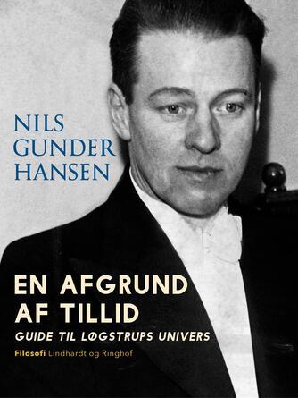 Nils Gunder Hansen: En afgrund af tillid : guide til Løgstrups univers