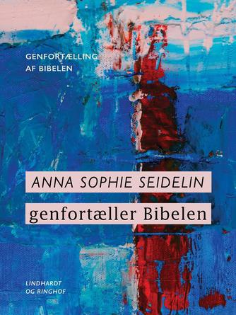 Anna Sophie Seidelin: Anna Sophie Seidelin genfortæller Bibelen