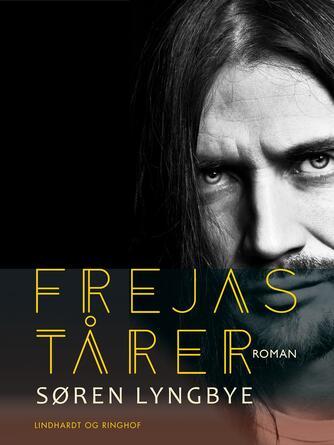 Søren Lyngbye: Frejas tårer : roman