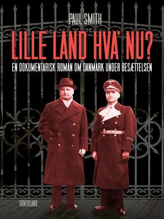 Paul Smith (f. 1948): Lille land, hva' nu? : en dokumentarisk roman om Danmark under besættelsen