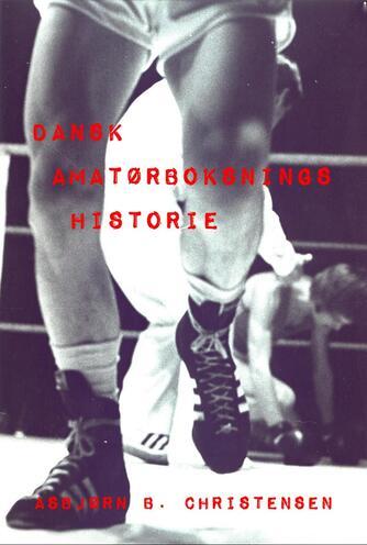 Asbjørn B. Christensen: Dansk amatørboksnings historie