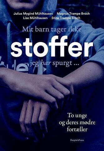 Julius Mygind Mühlhausen: Mit barn tager ikke stoffer - jeg har spurgt : to unge og deres mødre fortæller
