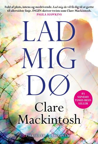 Clare Mackintosh: Lad mig dø : thriller