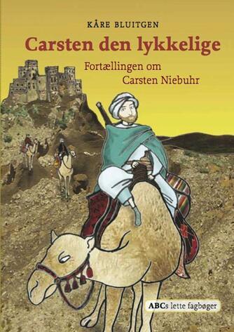 Kåre Bluitgen: Carsten den lykkelige : fortællingen om Carsten Niebuhr