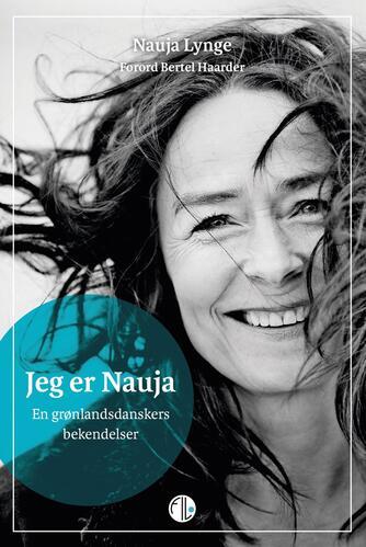Nauja Lynge: Jeg er Nauja : en grønlandsdanskers bekendelser