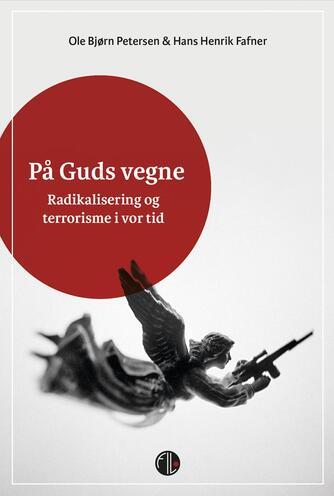 Hans Henrik Fafner, Ole Bjørn Petersen: På Guds vegne : radikalisering og terrorisme i vor tid