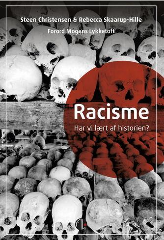 Steen Christensen, Rebecca Skaarup-Hille: Racisme : har vi lært af historien?