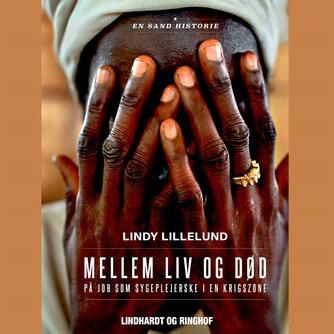 Lindy Lillelund (f. 1960): Mellem liv og død : på job som sygeplejerske i en krigszone