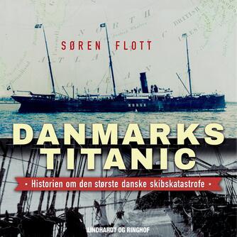 Søren Flott: Danmarks Titanic : historien om den største danske skibskatastrofe (mp3)