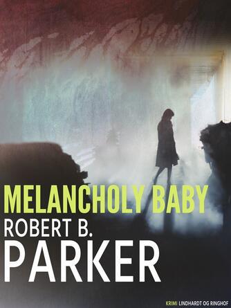 Robert B. Parker: Melancholy baby