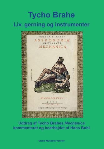 Tyge Brahe: Liv, gerning og instrumenter : uddrag af Tycho Brahes Mechanica