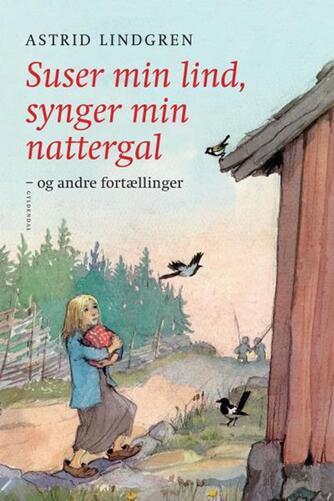 Astrid Lindgren: Suser min lind, synger min nattergal og andre fortællinger