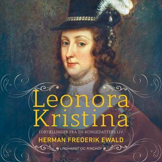 H. F. Ewald: Leonora Kristina : billeder af en kongedatters liv