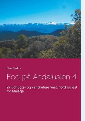 Else Byskov: Fod på Andalusien 4 : 27 udflugts- og vandreture vest, nord og øst for Málaga