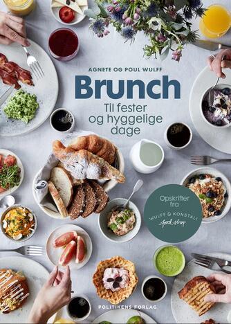 Agnete Wulff, Poul Wulff: Brunch : til fester og hyggelige dage : opskrifter fra Wulff & Konstali food shop