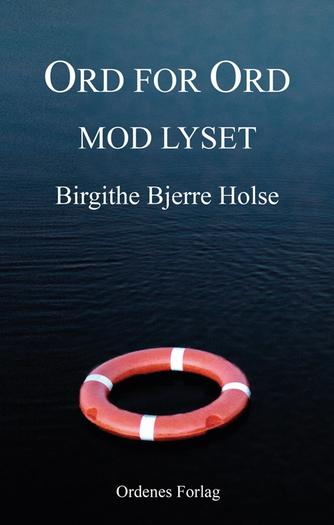 Birgithe Bjerre Holse: Ord for ord mod lyset