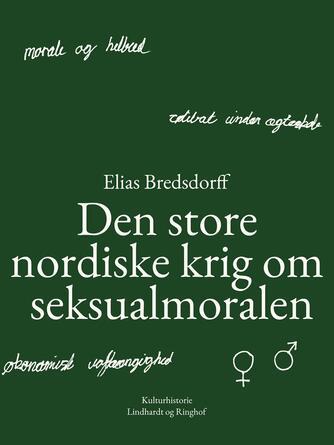Elias Bredsdorff: Den store nordiske krig om seksualmoralen : en dokumentarisk fremstilling af sædelighedsdebatten i nordisk litteratur i 1880'erne
