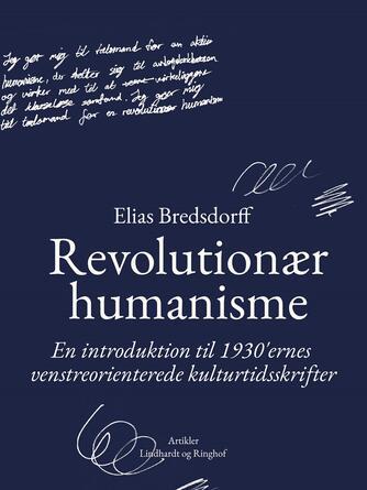 Elias Bredsdorff: Revolutionær humanisme : en introduktion til 1930rnes venstreorienterede kulturtidsskrifter