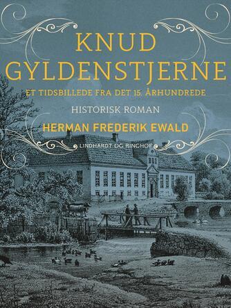 H. F. Ewald: Knud Gyldenstjerne : tidsbillede fra det 15. århundrede : historisk roman