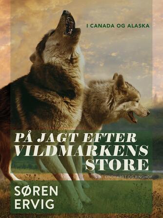 Søren Ervig: På jagt efter vildmarkens store i Canada og Alaska
