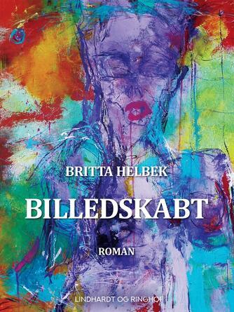 Britta Helbek: Billedskabt : roman