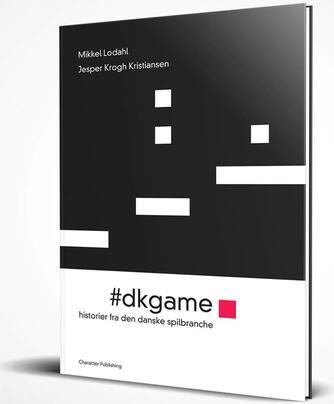 Mikkel Lodahl, Jesper Krogh Kristiansen: #dkgame : historier fra den danske spilbranche