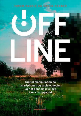 Søren Kenner, Imran Rashid: Offline : digital manipulation på smartphones og sociale medier : lær at gennemskue det : lær at stoppe det