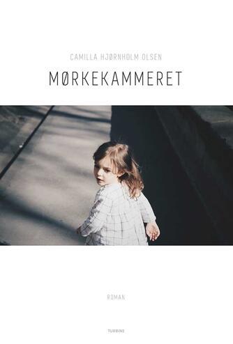 Camilla Hjørnholm Olsen (f. 1975): Mørkekammeret : roman