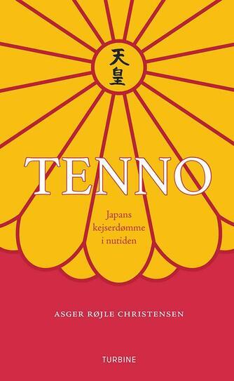 Asger Røjle Christensen: Tenno : Japans kejserdømme i nutiden