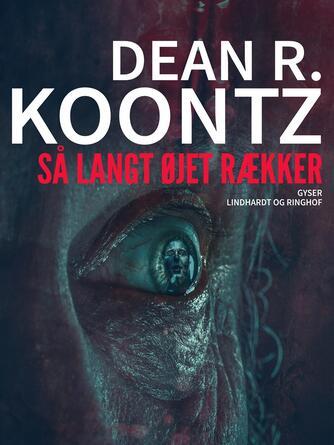 Dean R. Koontz: Så langt øjet rækker