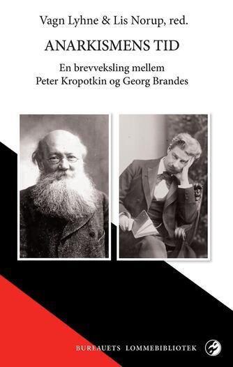 : Anarkismens tid : en brevveksling mellem Peter Kropotkin og Georg Brandes