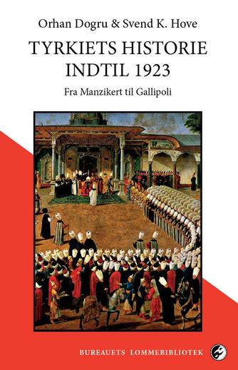 Orhan Dogru, Svend Kjems Hove: Tyrkiets historie indtil 1923 : fra Manzikert til Gallipoli