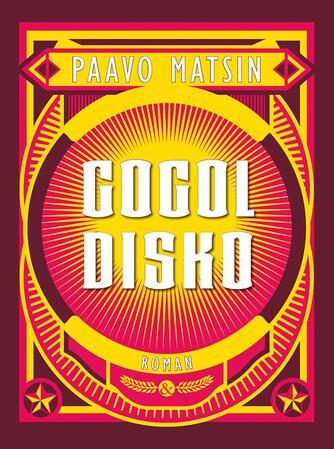 Paavo Matsin (f. 1970): Gogol disko : roman