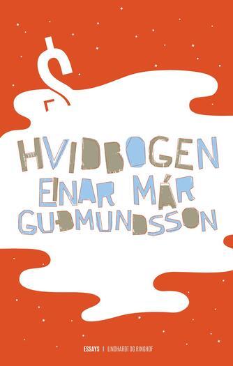 Einar Már Guðmundsson: Hvidbogen : essays