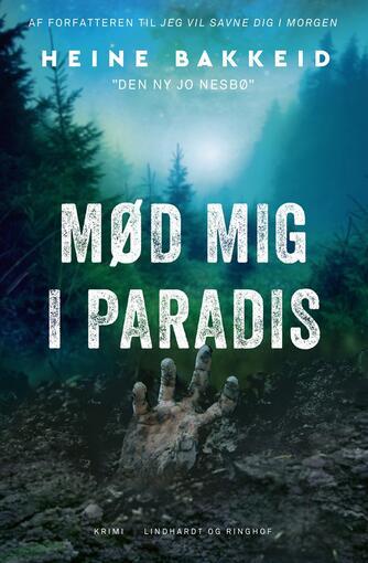 Heine T. Bakkeid (f. 1974): Mød mig i paradis : krimi
