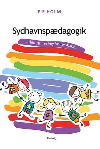 Fie Holm: Sydhavnspædagogik : vejen til læringsfællesskaber