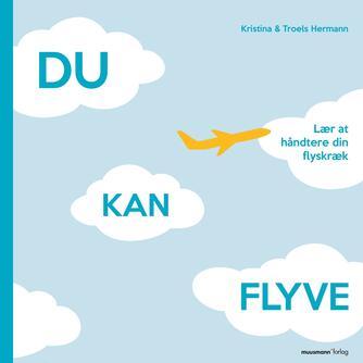 : Du kan flyve : lær at håndtere din flyskræk
