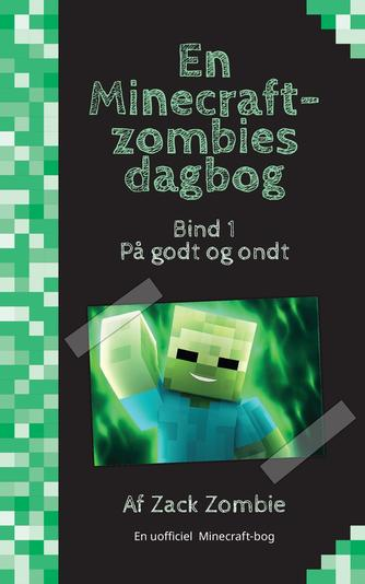 Zack Zombie: På godt og ondt : en uofficiel Minecraft-bog