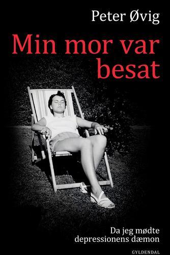 Peter Øvig Knudsen: Min mor var besat : da jeg mødte depressionens dæmon