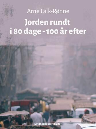 Arne Falk-Rønne: Jorden rundt i 80 dage - 100 år efter