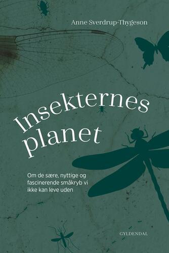 Anne Sverdrup-Thygeson: Insekternes planet : om de sære, nyttige og fascinerende småkryb vi ikke kan leve uden